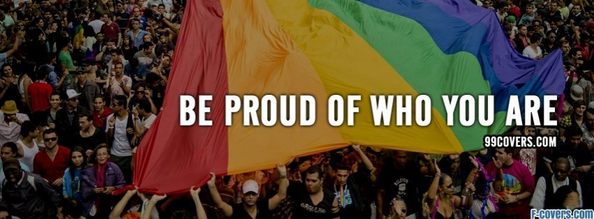 be proud of who you are facebook cover