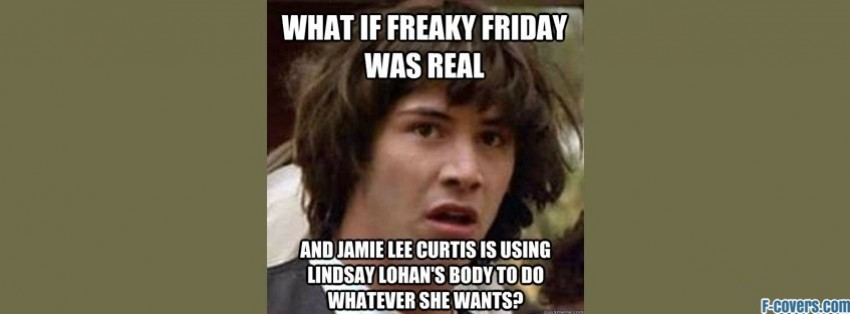 conspiracy keanu freaky friday facebook cover timeline banner for fb memes facebook covers