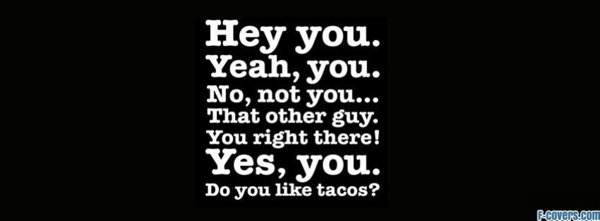 do you like tacos facebook cover