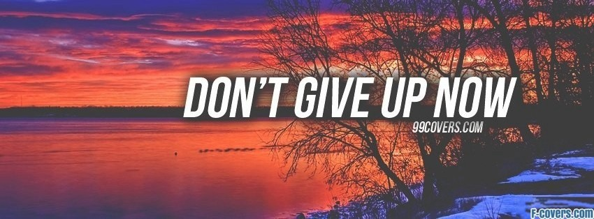 dont give up now facebook cover
