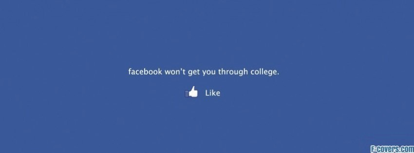 facebook wont get you through college facebook cover