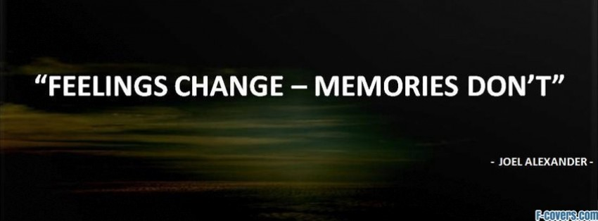 feelings change memories dont facebook cover