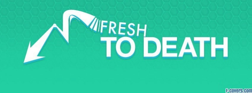 fresh to death at profile pic facebook cover