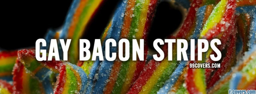 gay bacon strips facebook cover