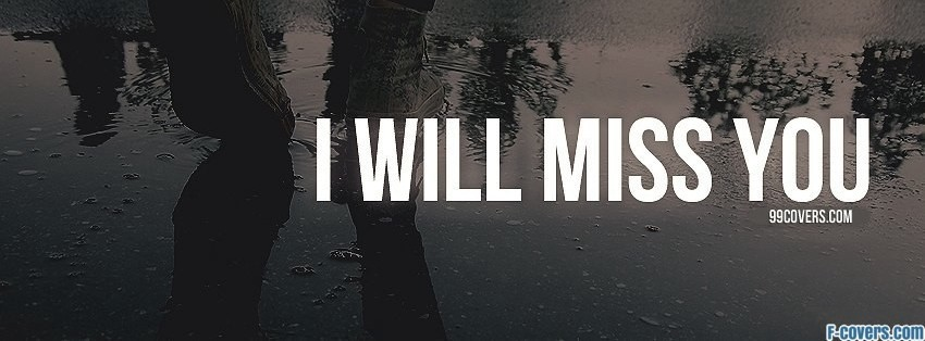 i will miss you Facebook Cover timeline photo banner for fb