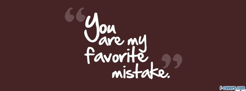my favorite mistake facebook cover