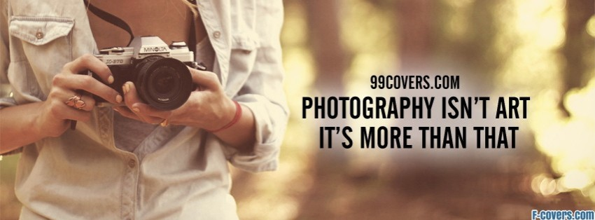 Photography Isnt Art Facebook Cover
