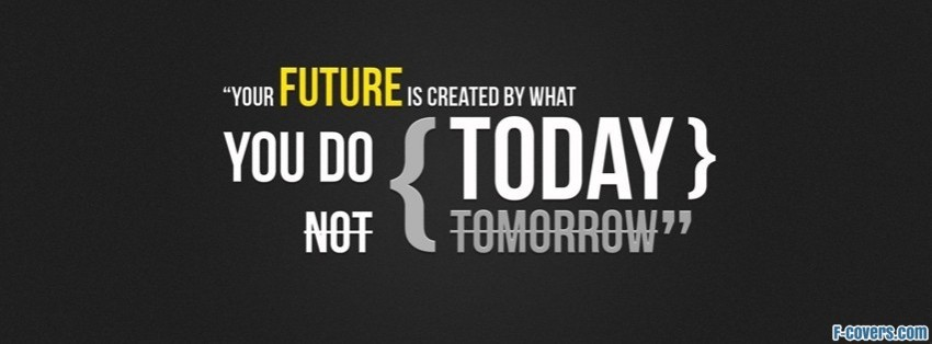 today not tomorrow Facebook Cover timeline photo banner for fb
