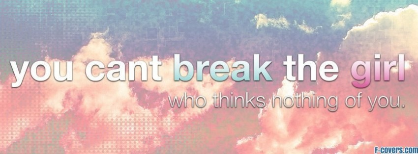 Girly Quotes Cover Photos For Facebook Timeline : you-cant-break-the-girl-facebook-cover-timeline-banner-for-fb.jpg