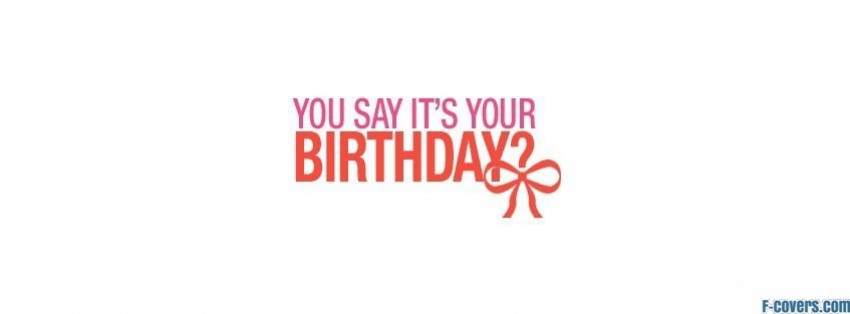 you say its your birthday facebook cover